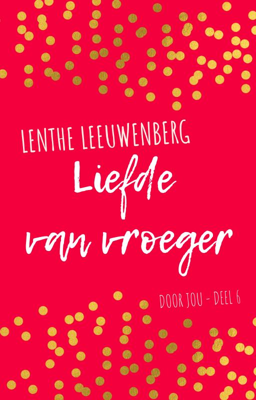 Lenthe Leeuwenberg - Liefde van vroeger - Door jou deel 6